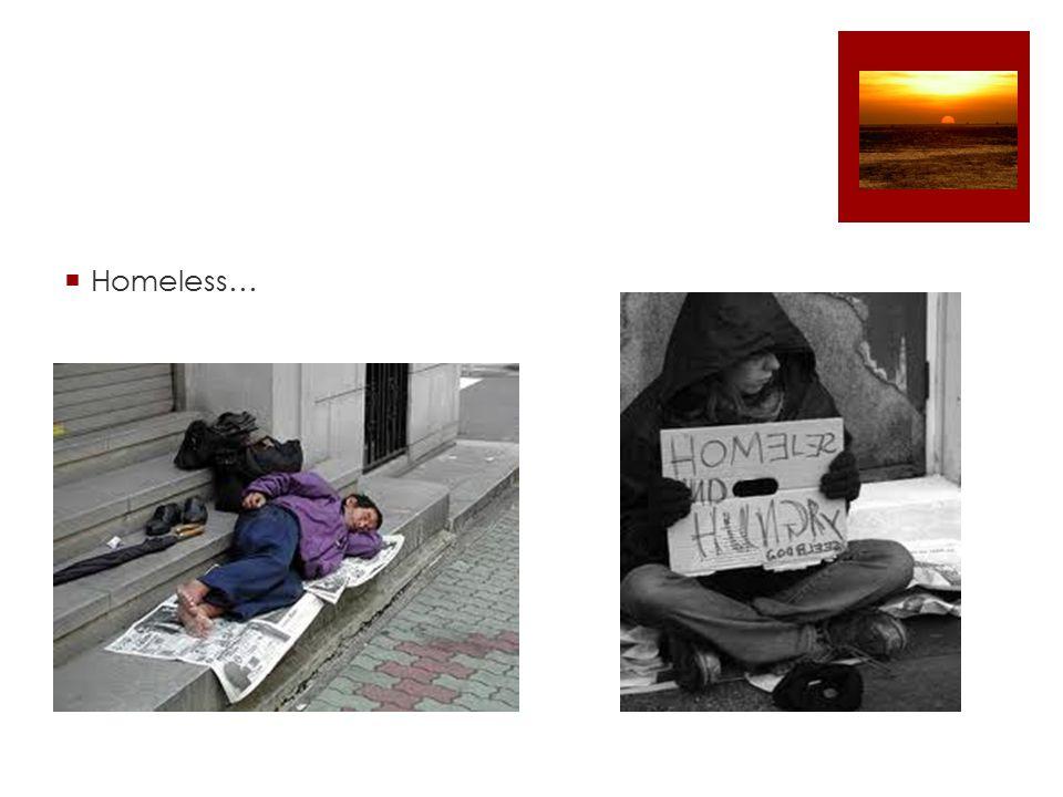  Homeless…