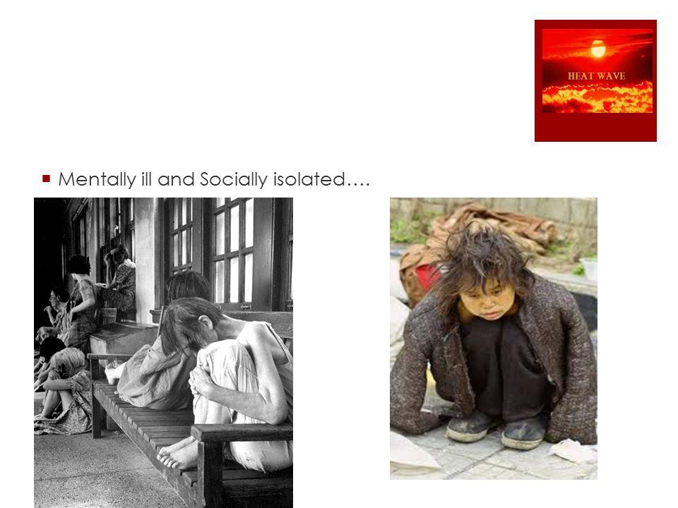  Mentally ill and Socially isolated….