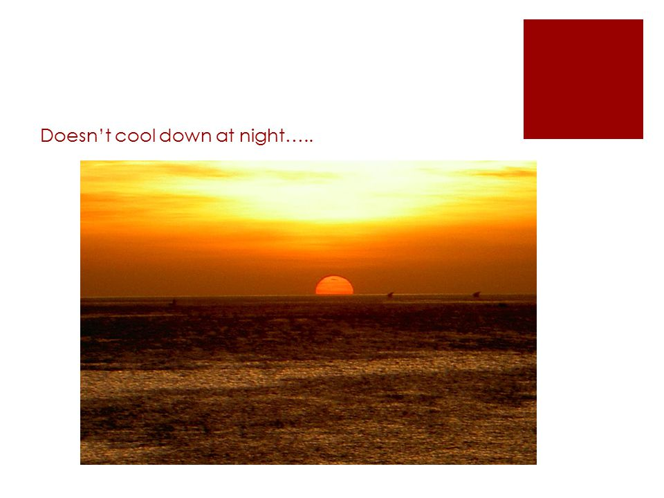Doesn't cool down at night…..