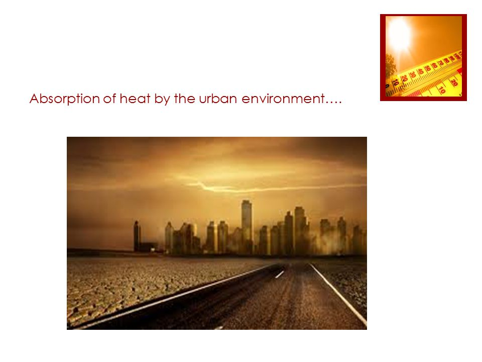 Absorption of heat by the urban environment….