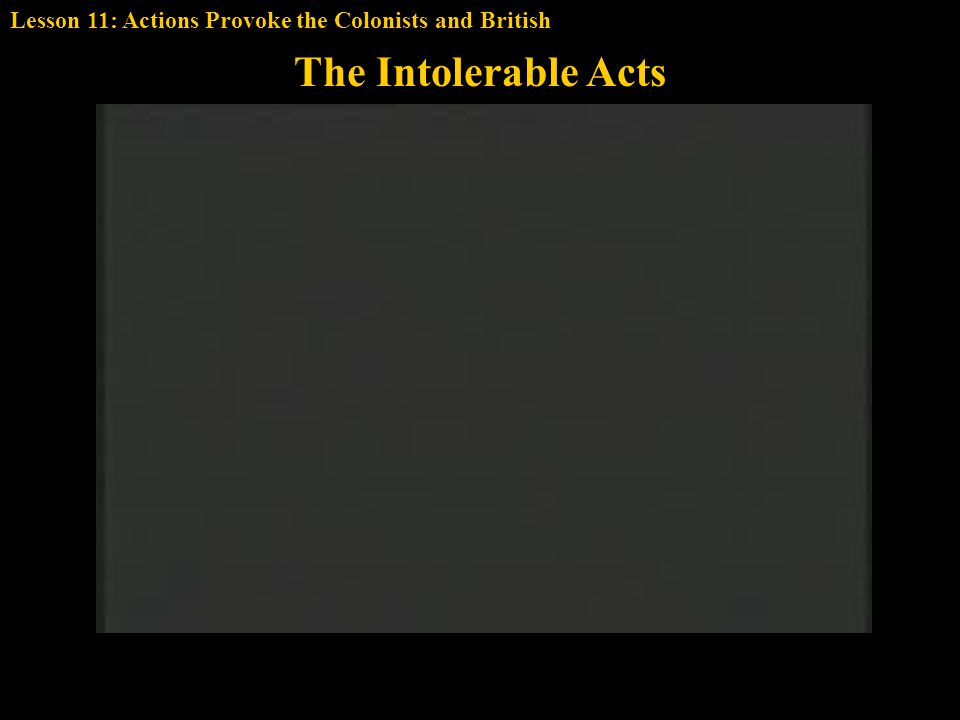 The Intolerable Acts Lesson 11: Actions Provoke the Colonists and British