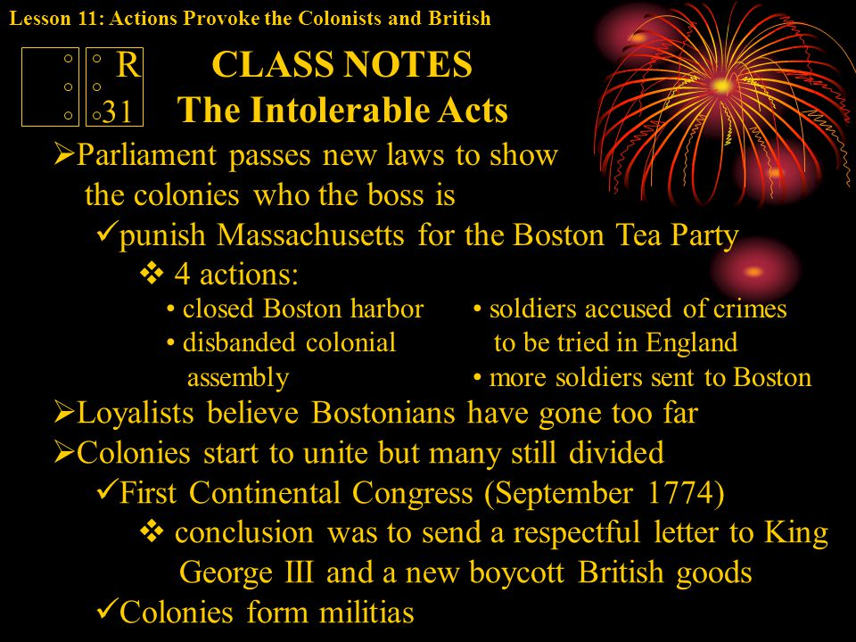  Parliament passes new laws to show the colonies who the boss is punish Massachusetts for the Boston Tea Party  4 actions: CLASS NOTES The Intolerab