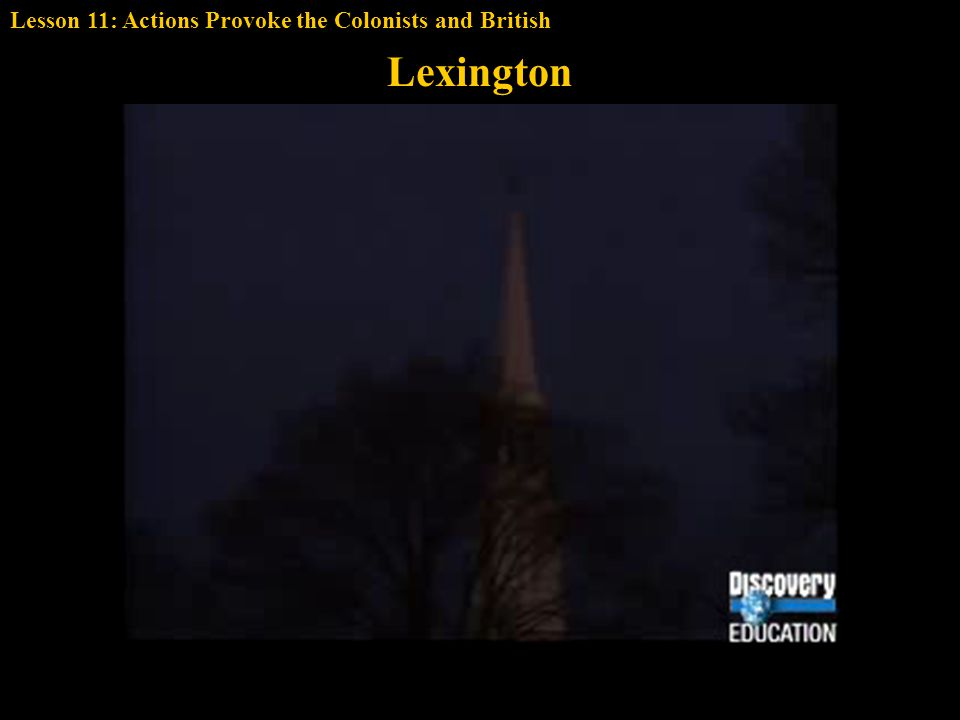 Lexington Lesson 11: Actions Provoke the Colonists and British