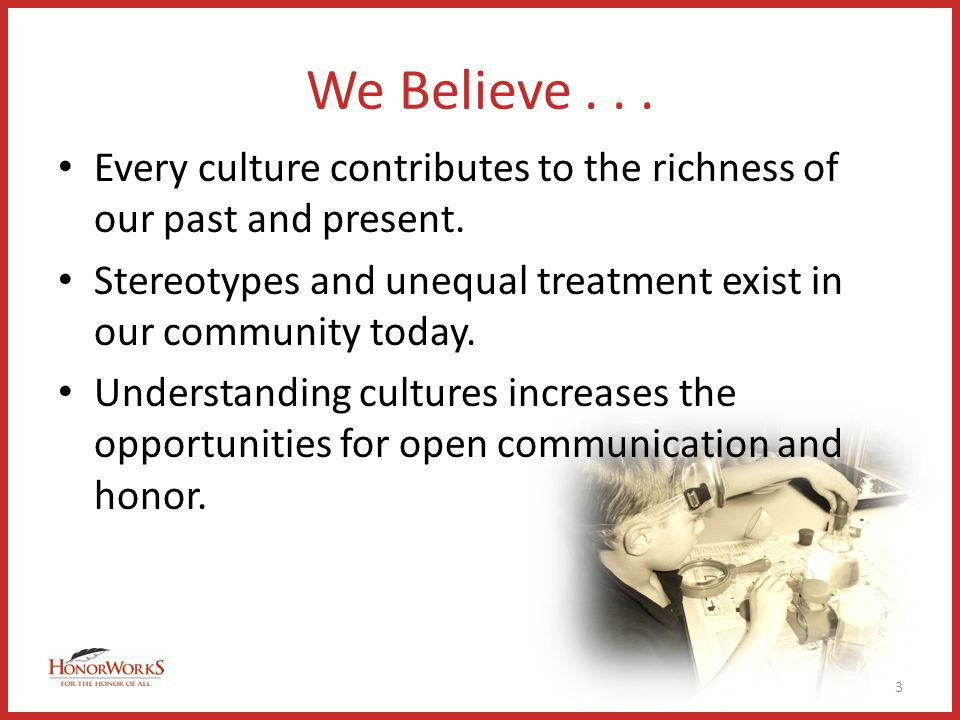 We Believe... Every culture contributes to the richness of our past and present.