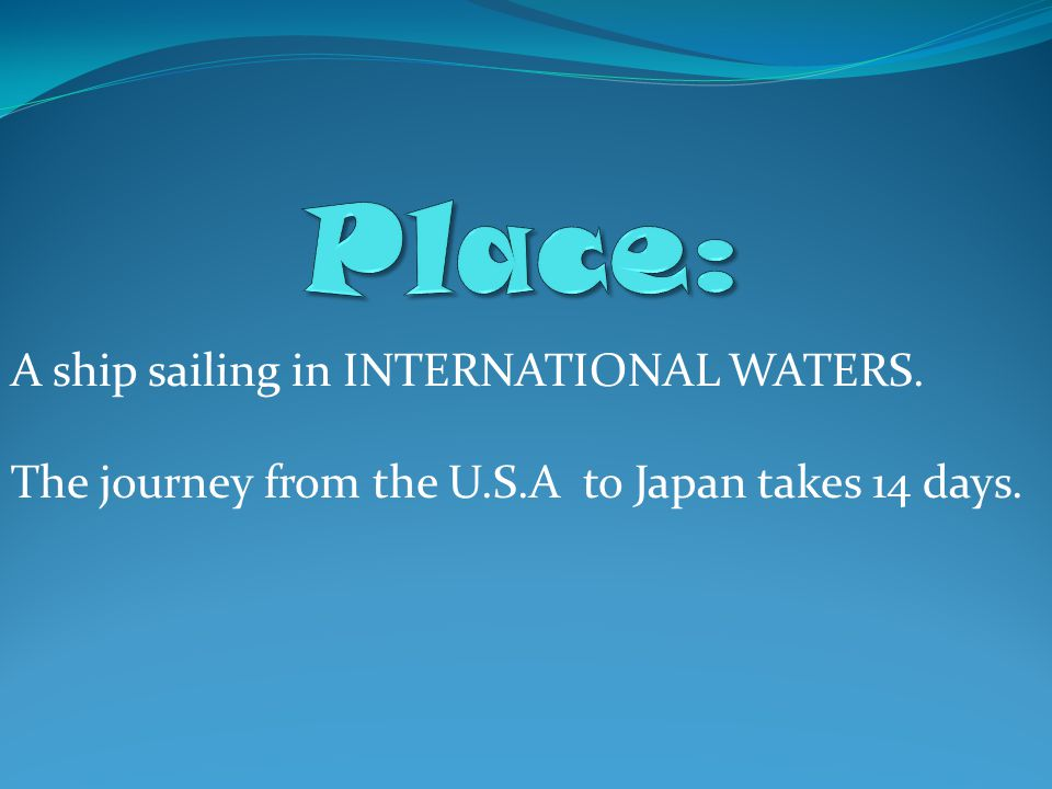 A ship sailing in INTERNATIONAL WATERS. The journey from the U.S.A to Japan takes 14 days.