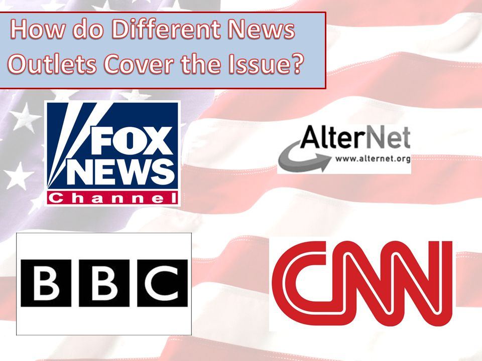 HOW ARE DIFFERENT NEWS OUTLETS COVERING THE ISSUE?