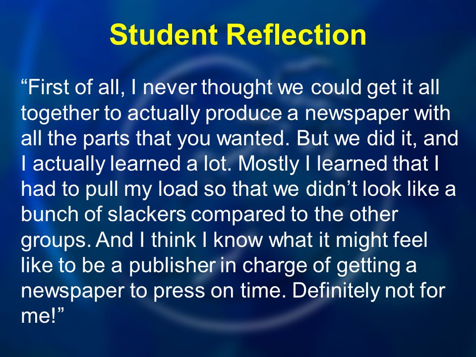 """Student Reflection """"First of all, I never thought we could get it all together to actually produce a newspaper with all the parts that you wanted. But"""