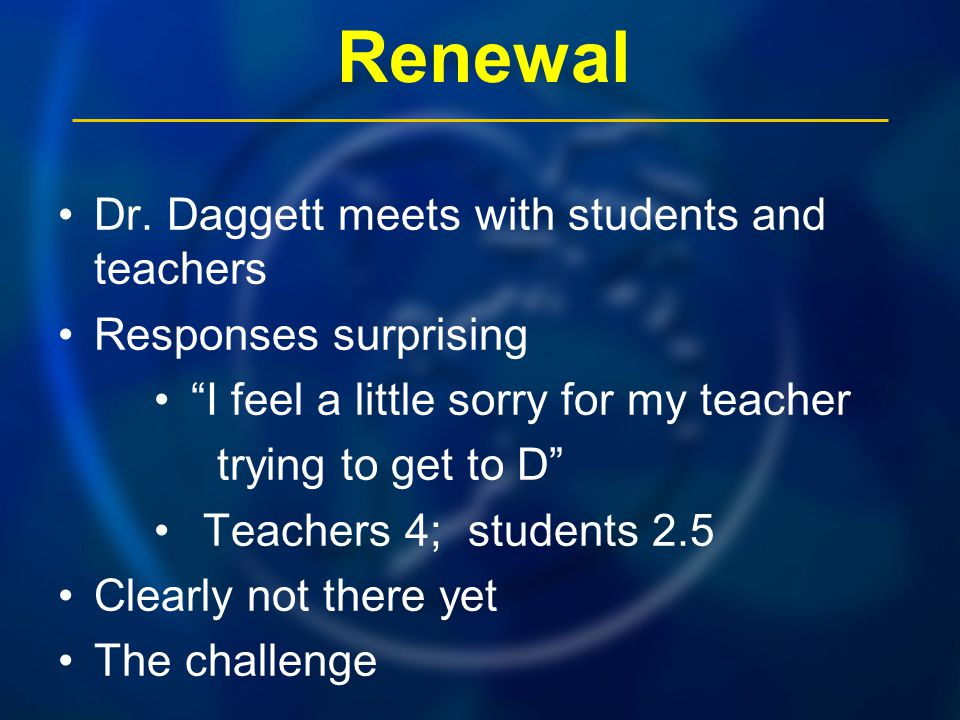 """Renewal Dr. Daggett meets with students and teachers Responses surprising """"I feel a little sorry for my teacher trying to get to D"""" Teachers 4; studen"""