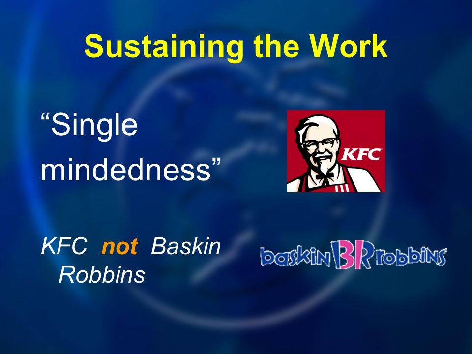"""Sustaining the Work """"Single mindedness"""" KFC not Baskin Robbins"""