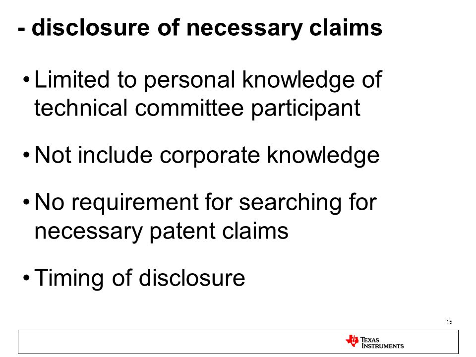 15 - disclosure of necessary claims Limited to personal knowledge of technical committee participant Not include corporate knowledge No requirement for searching for necessary patent claims Timing of disclosure