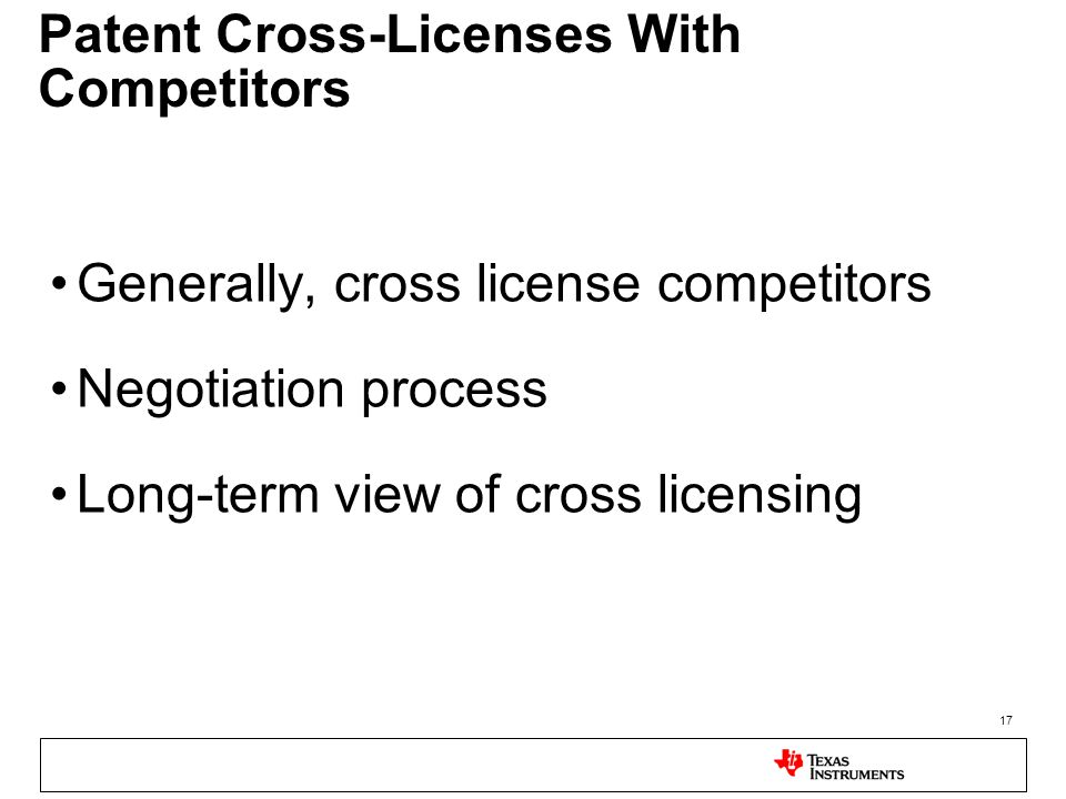 17 Patent Cross-Licenses With Competitors Generally, cross license competitors Negotiation process Long-term view of cross licensing
