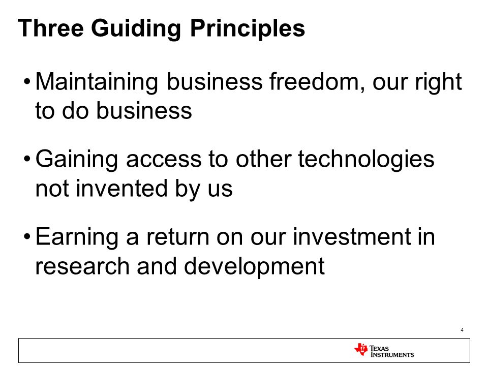 4 Three Guiding Principles Maintaining business freedom, our right to do business Gaining access to other technologies not invented by us Earning a return on our investment in research and development