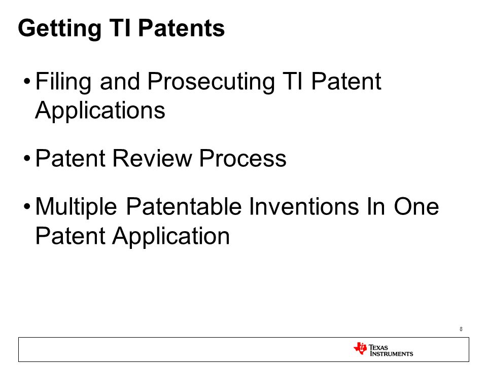 8 Getting TI Patents Filing and Prosecuting TI Patent Applications Patent Review Process Multiple Patentable Inventions In One Patent Application
