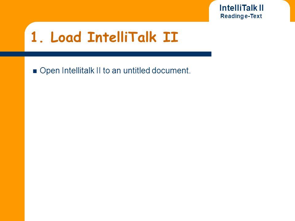 IntelliTalk II Reading e-Text 1. Load IntelliTalk II Open Intellitalk II to an untitled document.