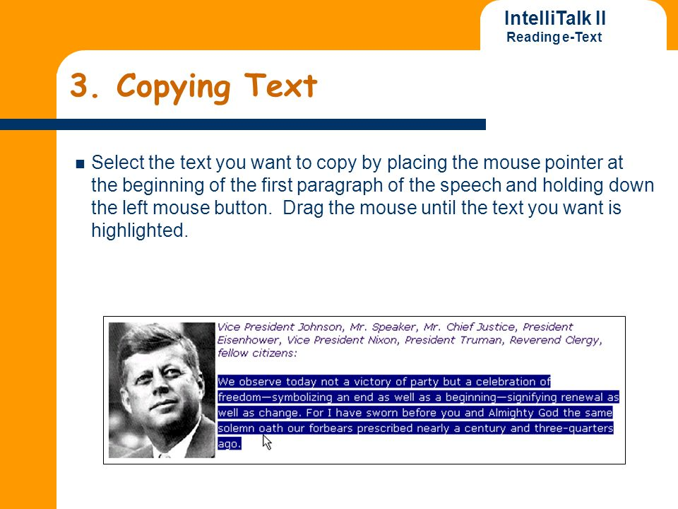 IntelliTalk II Reading e-Text 3. Copying Text Select the text you want to copy by placing the mouse pointer at the beginning of the first paragraph of
