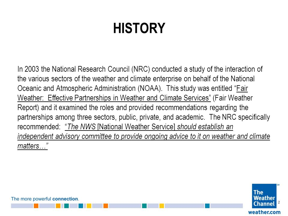 HISTORY In 2003 the National Research Council (NRC) conducted a study of the interaction of the various sectors of the weather and climate enterprise on behalf of the National Oceanic and Atmospheric Administration (NOAA).
