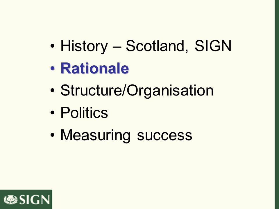 History – Scotland, SIGN RationaleRationale Structure/Organisation Politics Measuring success