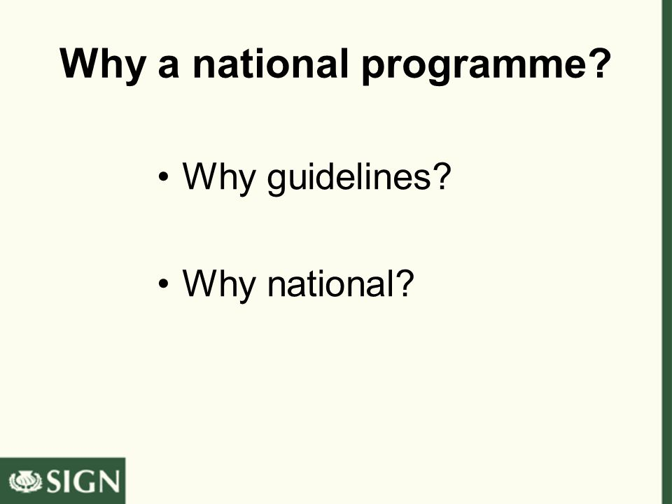 Why a national programme? Why guidelines? Why national?