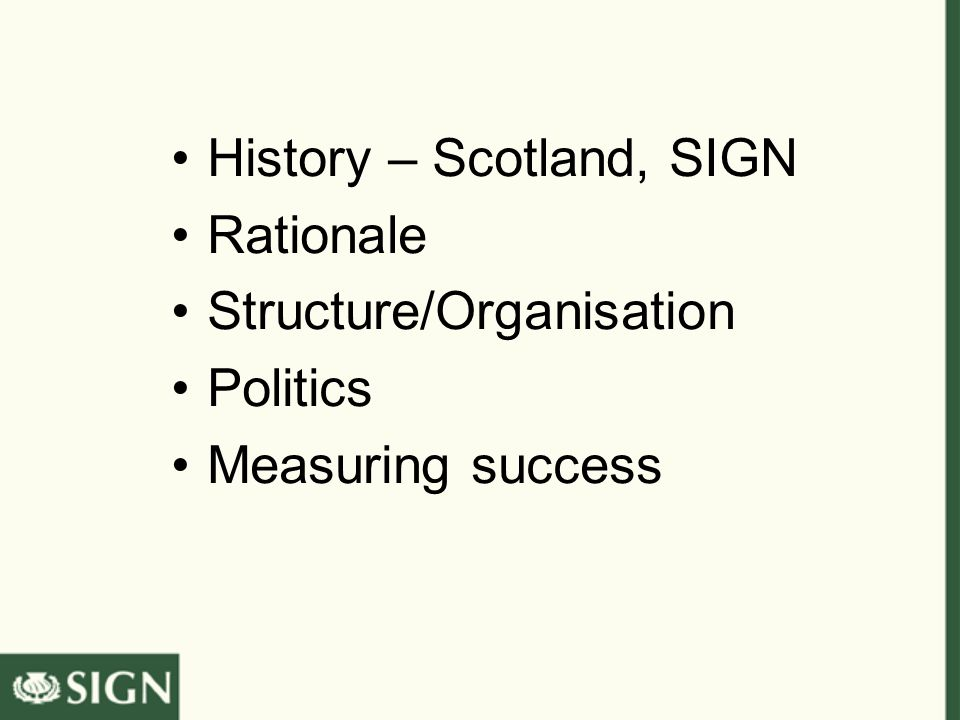 History – Scotland, SIGN Rationale Structure/Organisation Politics Measuring success