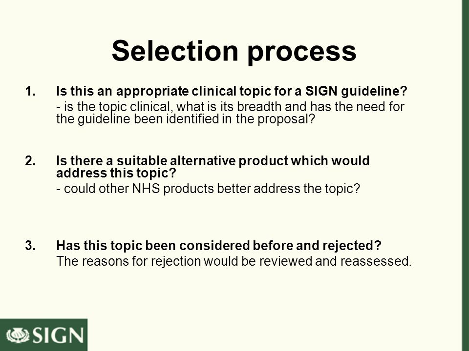 Selection process 1.Is this an appropriate clinical topic for a SIGN guideline.