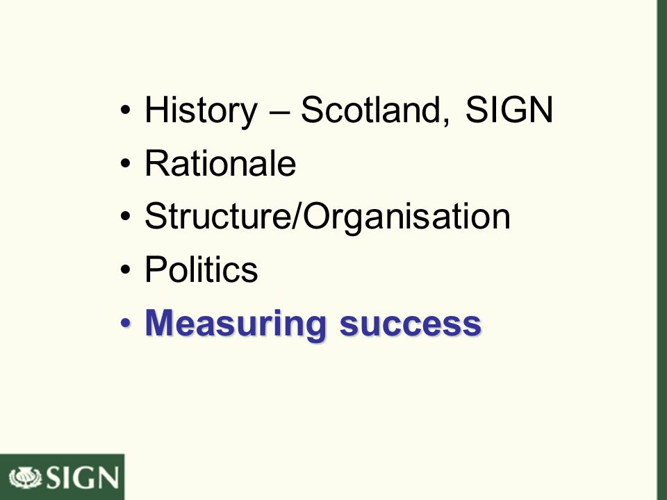 History – Scotland, SIGN Rationale Structure/Organisation Politics Measuring successMeasuring success
