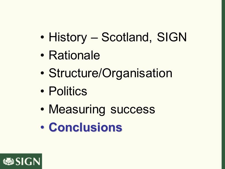 History – Scotland, SIGN Rationale Structure/Organisation Politics Measuring success ConclusionsConclusions