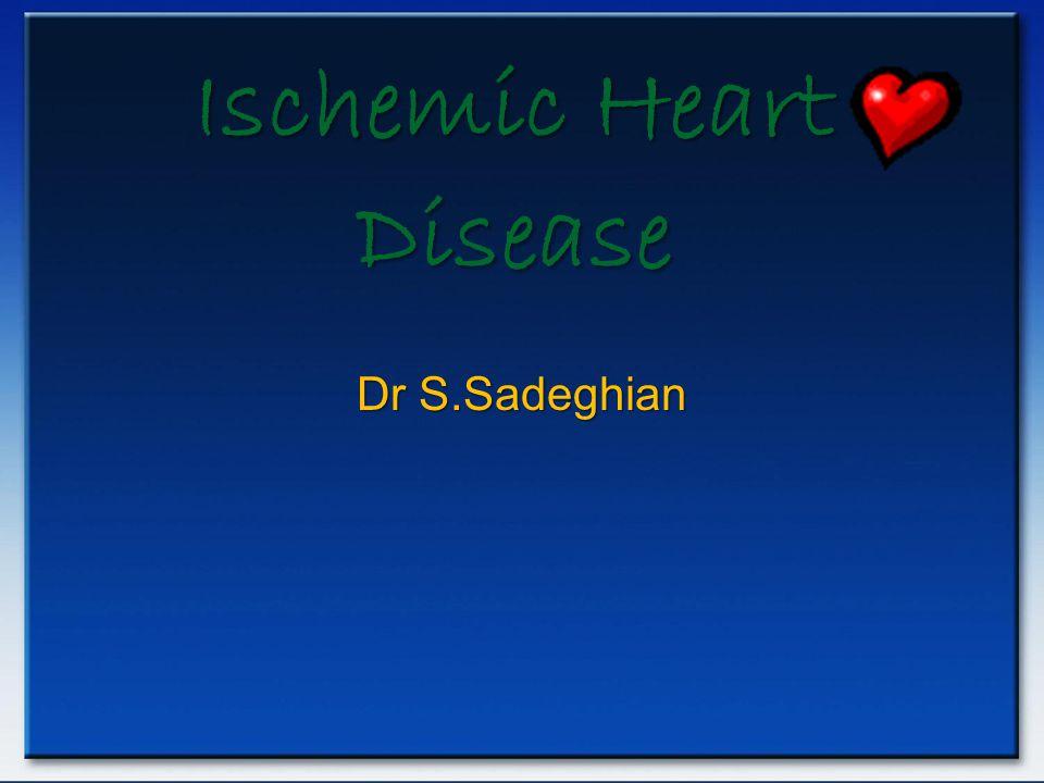 Dr S.Sadeghian Ischemic Heart Disease