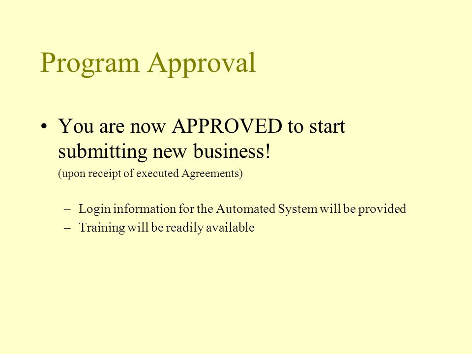 Program Approval You are now APPROVED to start submitting new business.