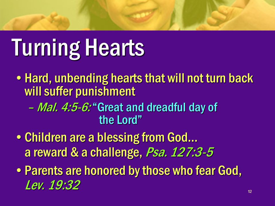 12 Turning Hearts Hard, unbending hearts that will not turn back will suffer punishmentHard, unbending hearts that will not turn back will suffer punishment –Mal.