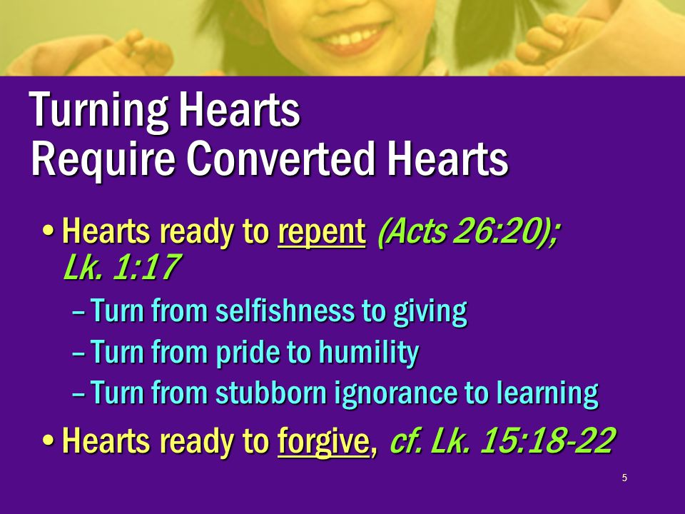 6 Turning the Hearts of Fathers to their Children Do not provoke to wrath (exasperate, discourage), Eph.