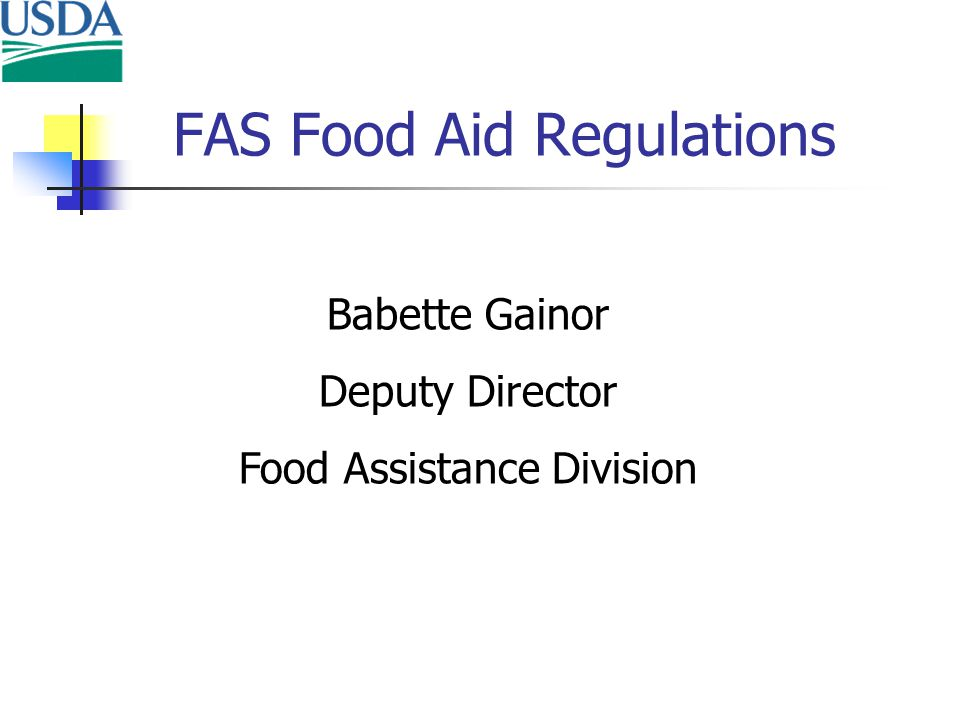 FAS Food Aid Regulations Babette Gainor Deputy Director Food Assistance Division