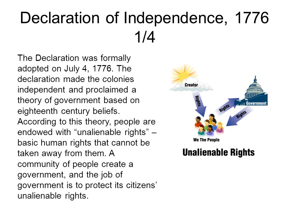 Declaration of Independence, 1776 2/4 The Declaration announced that all men are created equal, and that they enjoy certain unalienable rights of life, liberty, and the pursuit of happiness.