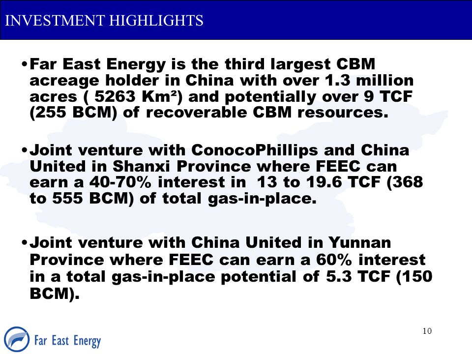 10 INVESTMENT HIGHLIGHTS Far East Energy is the third largest CBM acreage holder in China with over 1.3 million acres ( 5263 Km²) and potentially over