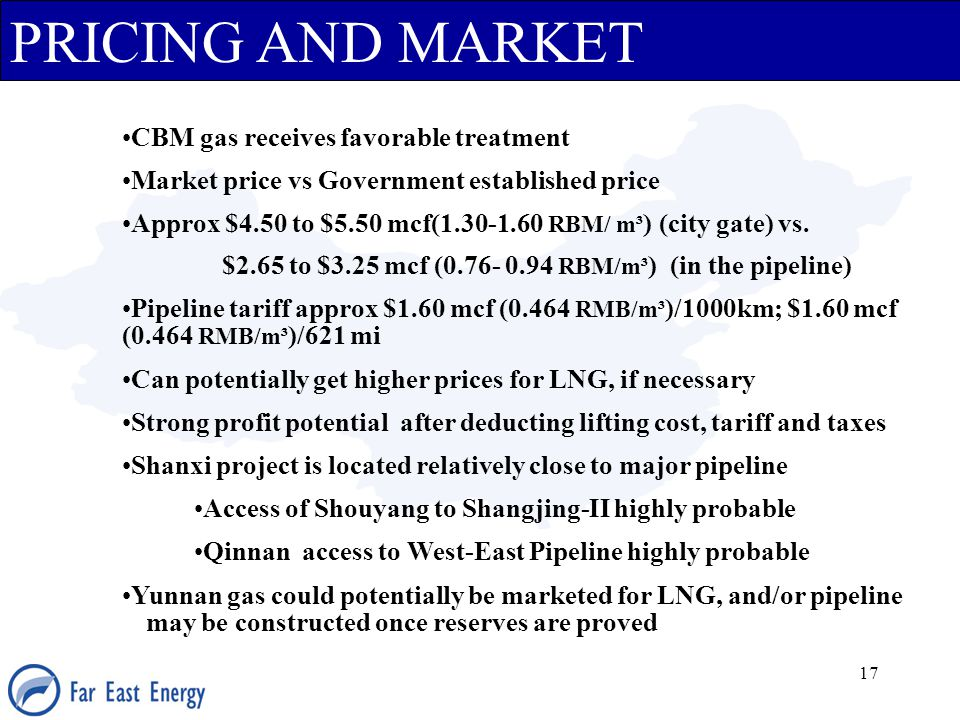 17 PRICING AND MARKET CBM gas receives favorable treatment Market price vs Government established price Approx $4.50 to $5.50 mcf(1.30-1.60 RBM/ m³ )