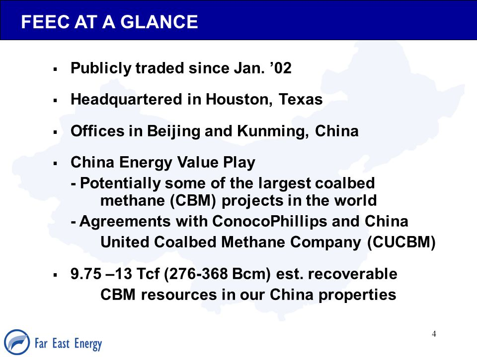 4  Publicly traded since Jan. '02  Headquartered in Houston, Texas  Offices in Beijing and Kunming, China  China Energy Value Play - Potentially s