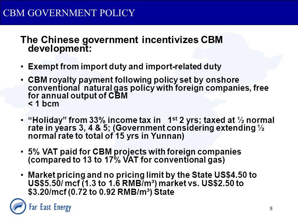 8 CBM GOVERNMENT POLICY The Chinese government incentivizes CBM development: Exempt from import duty and import-related duty CBM royalty payment follo