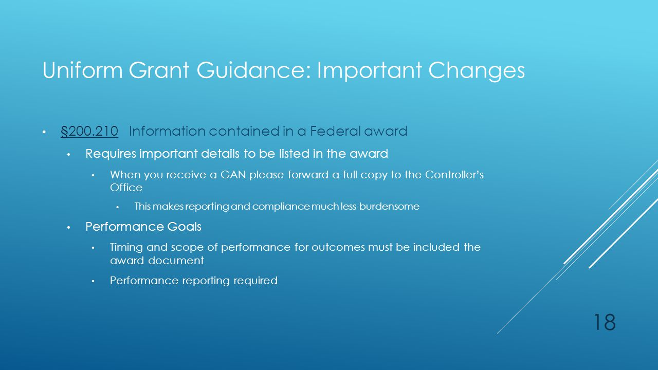 Uniform Grant Guidance: Important Changes §200.210 Information contained in a Federal award §200.210 Requires important details to be listed in the aw