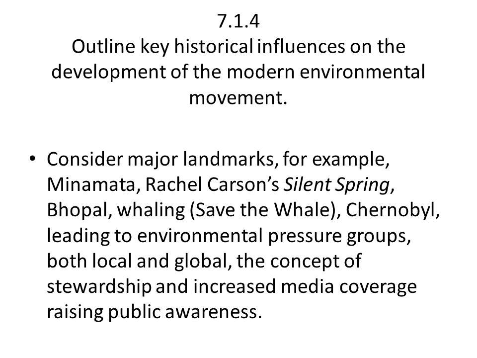 7.1.4 Outline key historical influences on the development of the modern environmental movement. Consider major landmarks, for example, Minamata, Rach