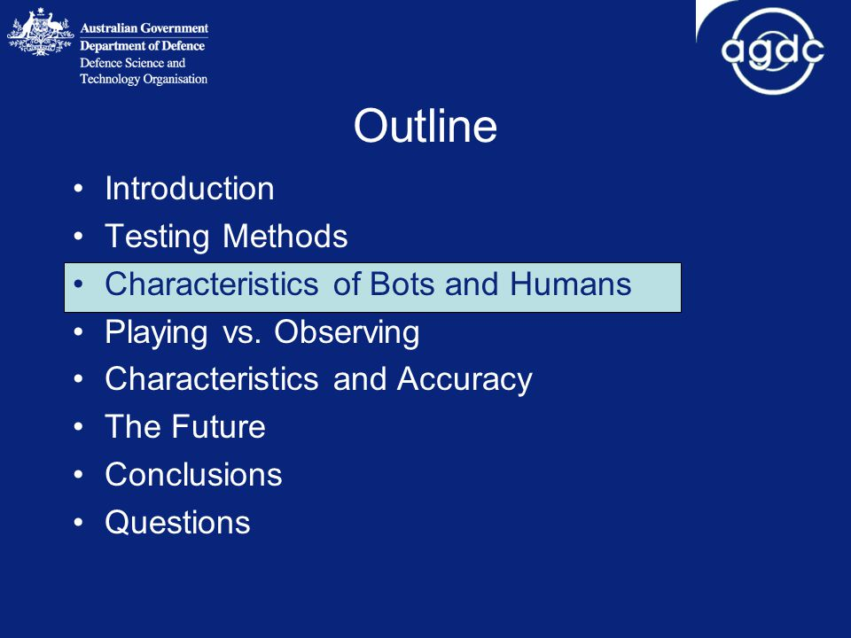 Outline Introduction Testing Methods Characteristics of Bots and Humans Playing vs.