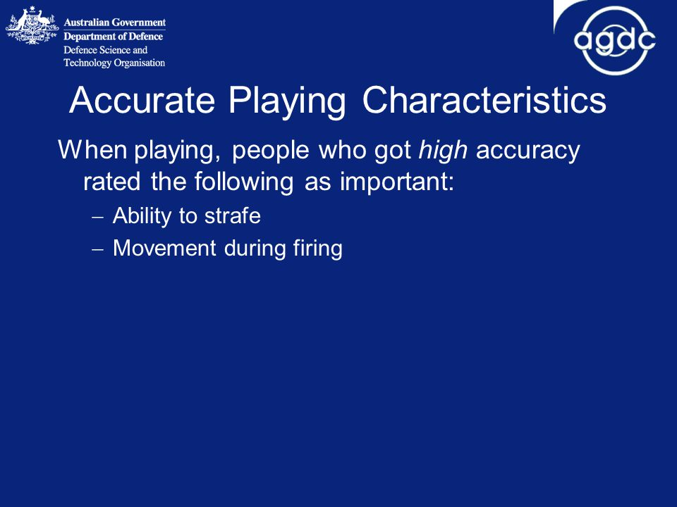 Accurate Playing Characteristics When playing, people who got high accuracy rated the following as important:  Ability to strafe  Movement during firing
