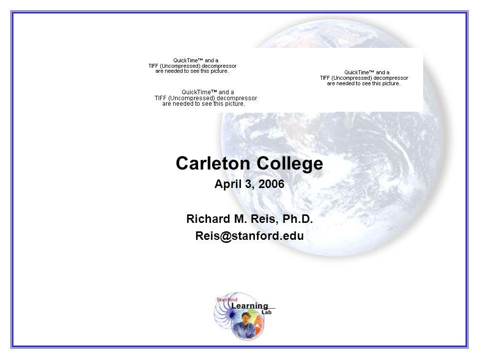 Carleton College April 3, 2006 Richard M. Reis, Ph.D. Reis@stanford.edu