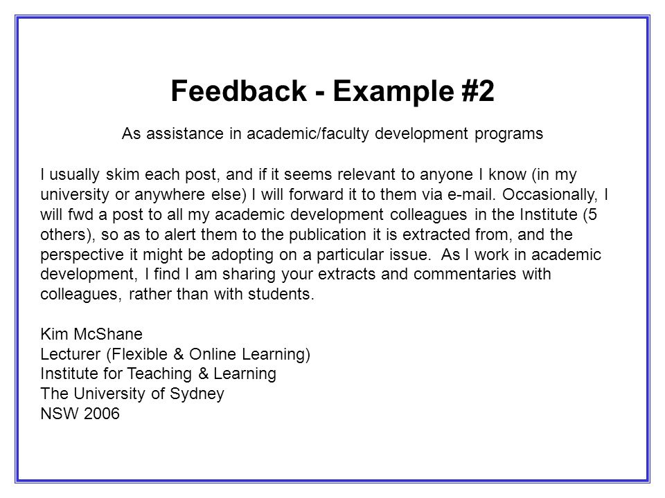 Feedback - Example #2 As assistance in academic/faculty development programs I usually skim each post, and if it seems relevant to anyone I know (in my university or anywhere else) I will forward it to them via e-mail.