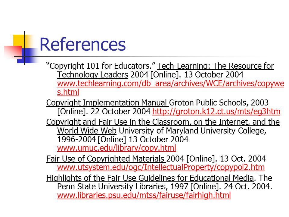 "References ""Copyright 101 for Educators."" Tech-Learning: The Resource for Technology Leaders 2004 [Online]. 13 October 2004 www.techlearning.com/db_ar"