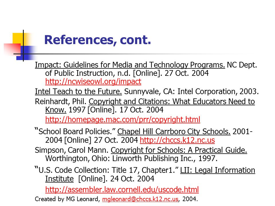 References, cont. Impact: Guidelines for Media and Technology Programs. NC Dept. of Public Instruction, n.d. [Online]. 27 Oct. 2004 http://ncwiseowl.o