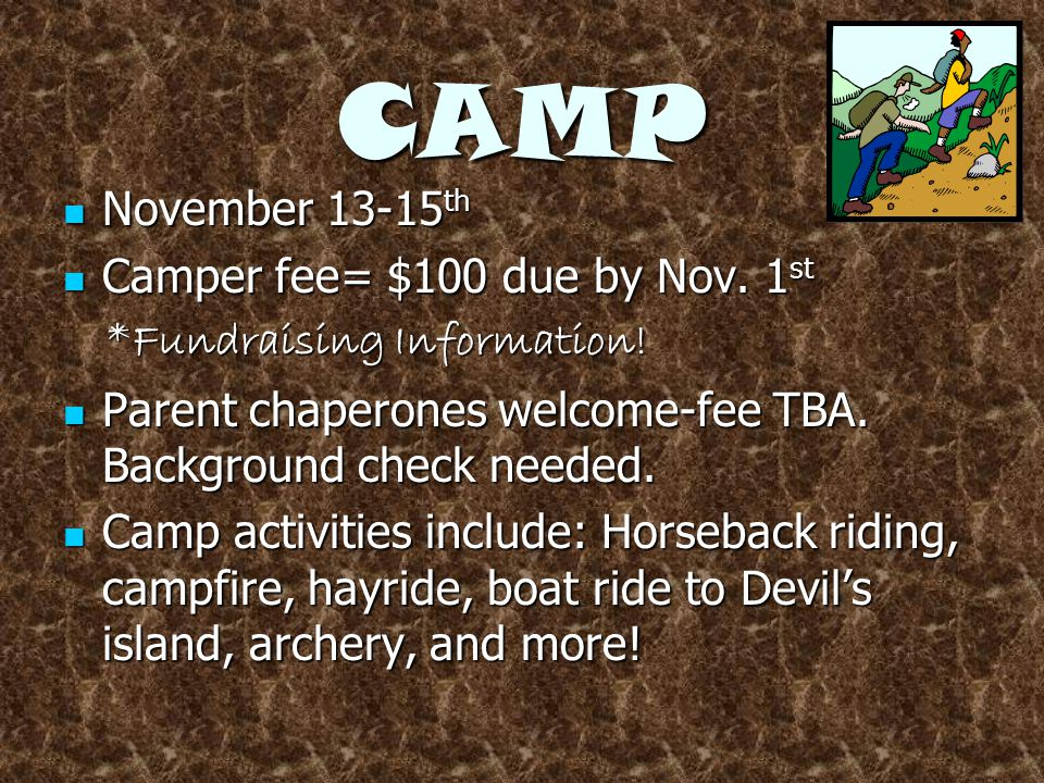 CAMP November 13-15 th November 13-15 th Camper fee= $100 due by Nov.