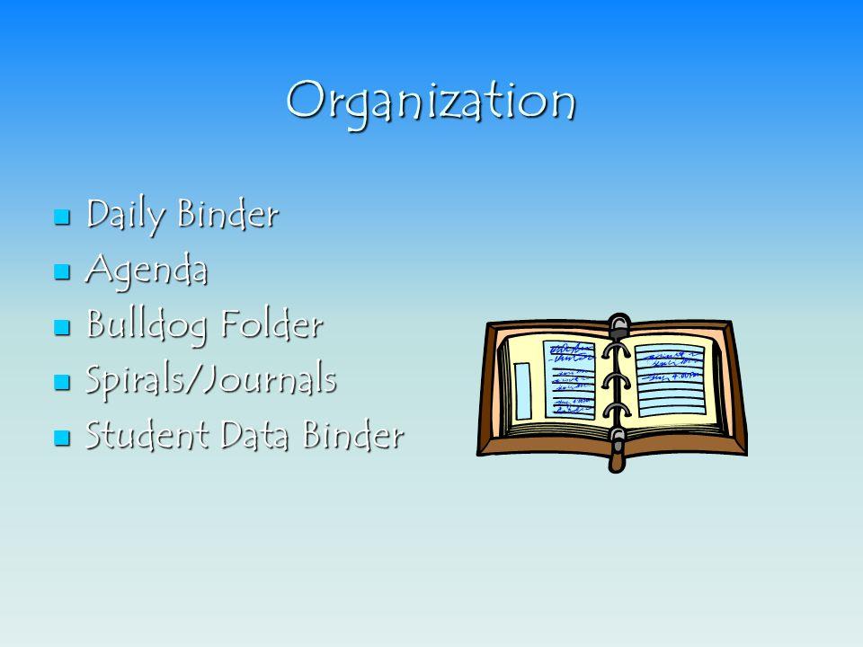 Organization Daily Binder Daily Binder Agenda Agenda Bulldog Folder Bulldog Folder Spirals/Journals Spirals/Journals Student Data Binder Student Data Binder