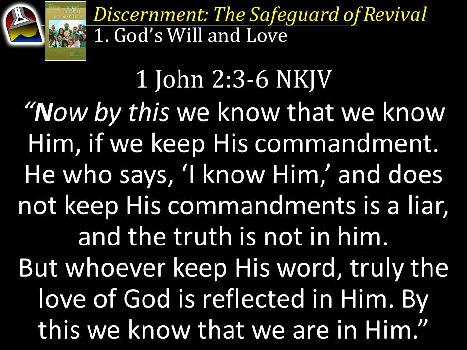 "Discernment: The Safeguard of Revival 1. God's Will and Love 1 John 2:3-6 NKJV ""Now by this we know that we know Him, if we keep His commandment. He w"