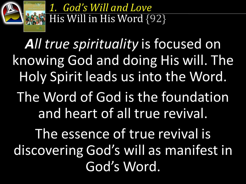 1.God's Will and Love His Will in His Word {92} All true spirituality is focused on knowing God and doing His will. The Holy Spirit leads us into the