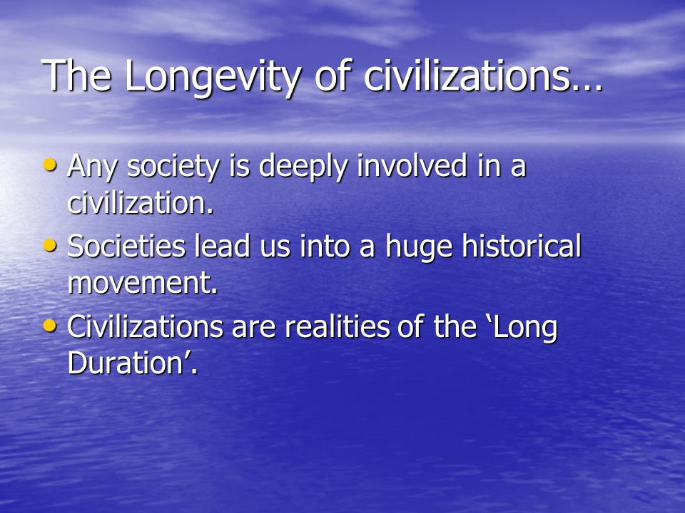 The Longevity of civilizations… Any society is deeply involved in a civilization.