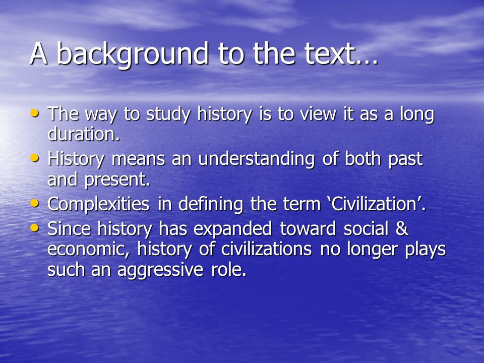 A background to the text… The way to study history is to view it as a long duration.
